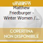 WINTER WOMEN/HOLY GHOST                   cd musicale di FRIEDBERGER MATTHEW
