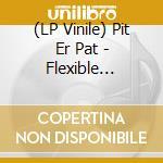 (LP VINILE) Flexible entertainer lp vinile di Pit er pat