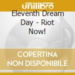 Eleventh Dream Day - Riot Now! cd musicale di ELEVENTH DREAM DAY