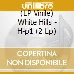 (LP VINILE) H-p1 lp vinile di Hills White