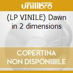 (LP VINILE) Dawn in 2 dimensions lp vinile di Tapestry Eternal