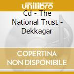 CD - THE NATIONAL TRUST - DEKKAGAR cd musicale di THE NATIONAL TRUST