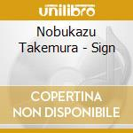 CD - NOBUKAZU TAKEMURA - SIGN cd musicale di NOBUKAZU TAKEMURA