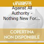 Against All Authority - Nothing New For Trash Like You cd musicale di AGAINST ALL AUTHORIT