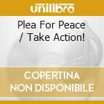 Plea For Peace / Take Action! cd musicale
