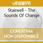 Stairwell - The Sounds Of Change cd musicale di Stairwell
