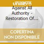 Against All Authority - Restoration Of Chaos cd musicale di AGAINST ALL AUTHORIT