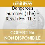 REACH FOR THE SUN cd musicale di The Dangerous summer