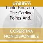 Paolo Bonfanti - The Cardinal Points And.. cd musicale di Paolo Bonfanti