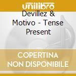 Tense present - cd musicale di Devillez & motivo