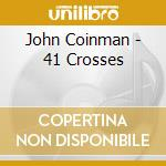 41 CROSSES cd musicale di COINMAN JOHN