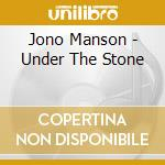 UNDER THE STONE cd musicale di MANSON JONO