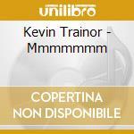 MMMMMMM cd musicale di TRAINOR KEVIN