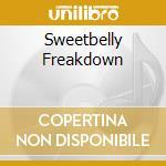 SWEETBELLY FREAKDOWN                      cd musicale di Freakdown Sweetbelly