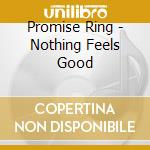 NOTHING FEELS GOOD                        cd musicale di Ring Promise