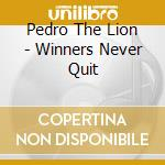 WINNERS NEVER QUIT                        cd musicale di PEDRO THE LION