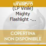 (LP VINILE) MIIGHTY FLASHLIGHT                        lp vinile di Flashlight Miighty