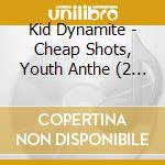 CHEAP SHOTS, YOUTH ANTHE                  cd musicale di Dynamite Kid