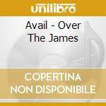 CD - AVAIL - Over The James cd musicale di AVAIL