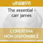 The essential - carr james cd musicale di James Carr