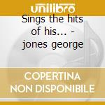 Sings the hits of his... - jones george cd musicale di George Jones