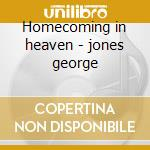 Homecoming in heaven - jones george cd musicale di George Jones