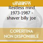 Restless mind 1973-1987 - shaver billy joe cd musicale di Billy joe shaver
