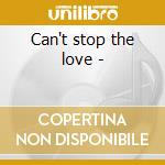 Can't stop the love - cd musicale di Maze