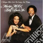 I hope we get to love in - cd musicale di Marilyn mccoo & billy davis jr