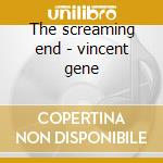 The screaming end - vincent gene cd musicale di Gene vincent & his blue caps