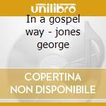 In a gospel way - jones george cd musicale di George Jones