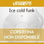 Ice cold funk - cd musicale di Milk Chocolate