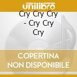 Cry Cry Cry - Cry Cry Cry cd musicale di D.williams/l.kaplansky/r.shind