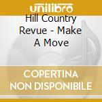 MAKE A MOVE cd musicale di HILL COUNTRY REVUE