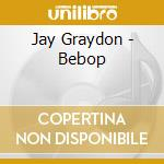 Bebop cd musicale di Jay Graydon