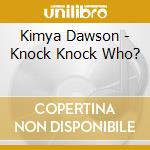 KNOCK KNOCK WHO?                          cd musicale di Kymya Dawson