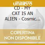 CD - MY CAT IS AN ALIEN - Cosmic Light Of The Third Millenium cd musicale di MY CAT IS AN ALIEN