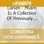 CD - LARSEN - Musm II: A Collection of Previously Unre cd musicale di LARSEN