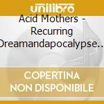 Recurring dream &... cd musicale di Acid mother temple
