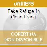 TAKE REFUGE IN CLEAN LIVING               cd musicale di GRAILS