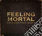 Kris kristofferson-feeling mortal cd cd musicale di Kris Kristofferson