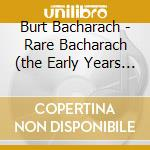 RARE BACHARACH (THE EARLY YEARS 1958-196  cd musicale di Burt Bacharach