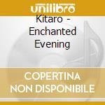 AN ENCHANTED EVENING cd musicale di KITARO