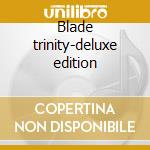 Blade trinity-deluxe edition cd musicale di Ost