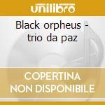 Black orpheus - trio da paz cd musicale di Trio da paz