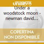 Under a woodstock moon - newman david fathead cd musicale di David