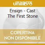 Cast te first stone cd musicale di ENSIGN