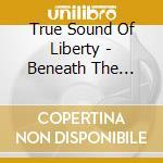 True Sound Of Liberty - Beneath The Shadows cd musicale di T.S.O.L.