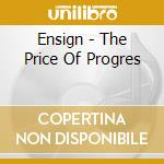 The price of progression cd musicale di ENSIGN