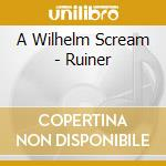 A Wilhelm Scream - Ruiner cd musicale di A WILHELM SCREAM